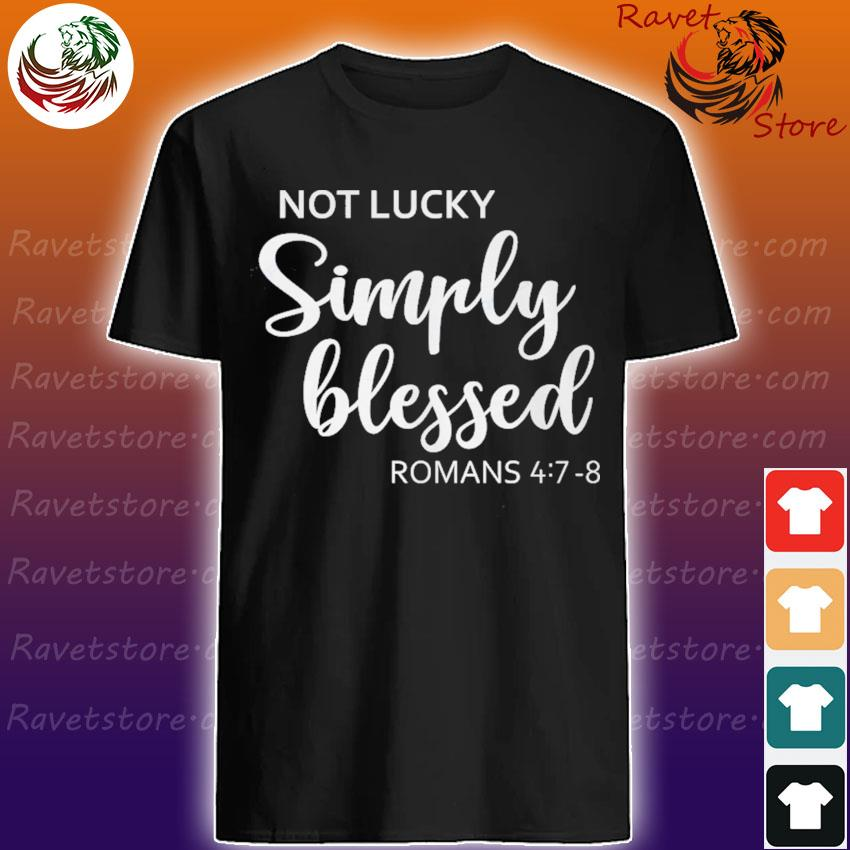 Not Lucky Simply Blessed Romans shirt