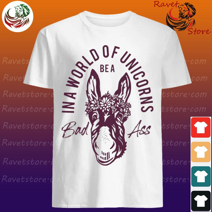 Official Donkey in a world of unicorns be a bad ass shirt