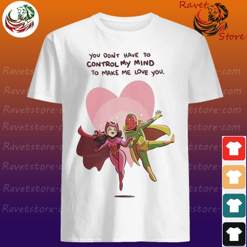 Wandavision You don't have to control my mind to make me Love You shirt