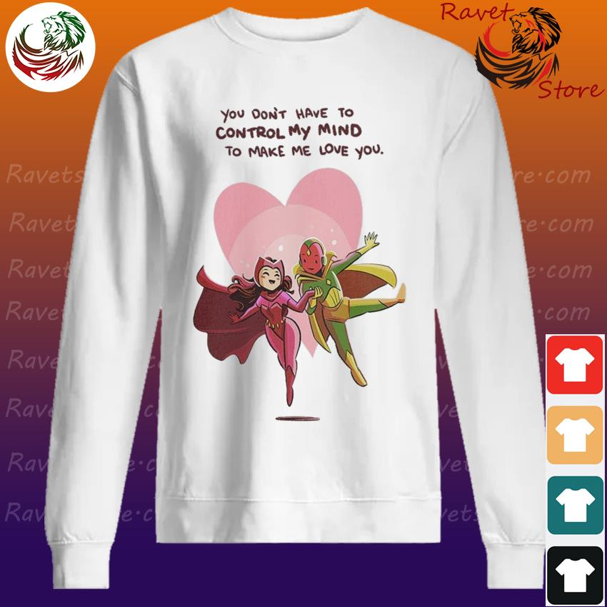 Wandavision You don't have to control my mind to make me Love You Sweatshirt