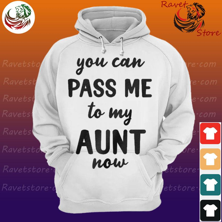 You can pass me to my aunt now Hoodie