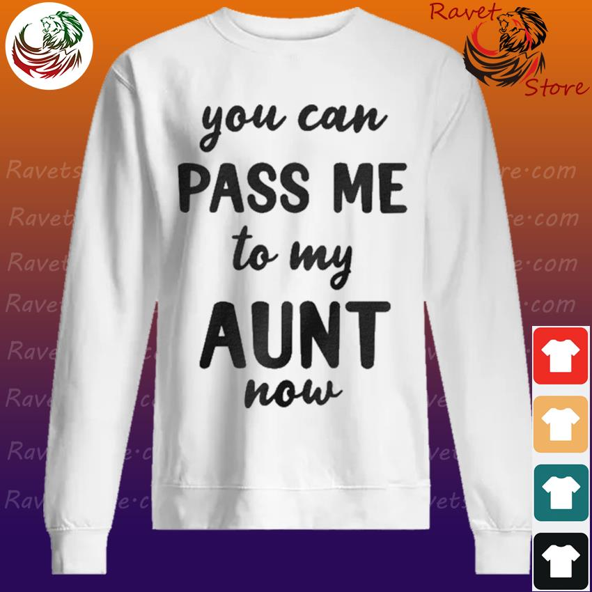 You can pass me to my aunt now Sweatshirt