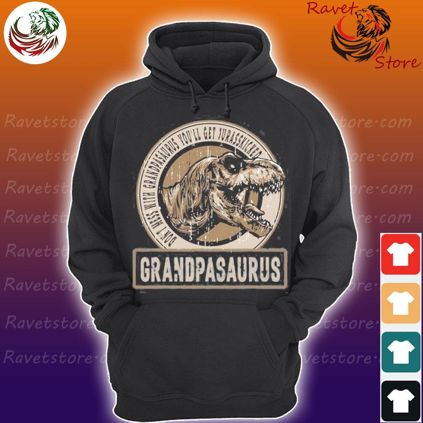 Don't mess with grandpasaurus you'll get jurasskicked Hoodie
