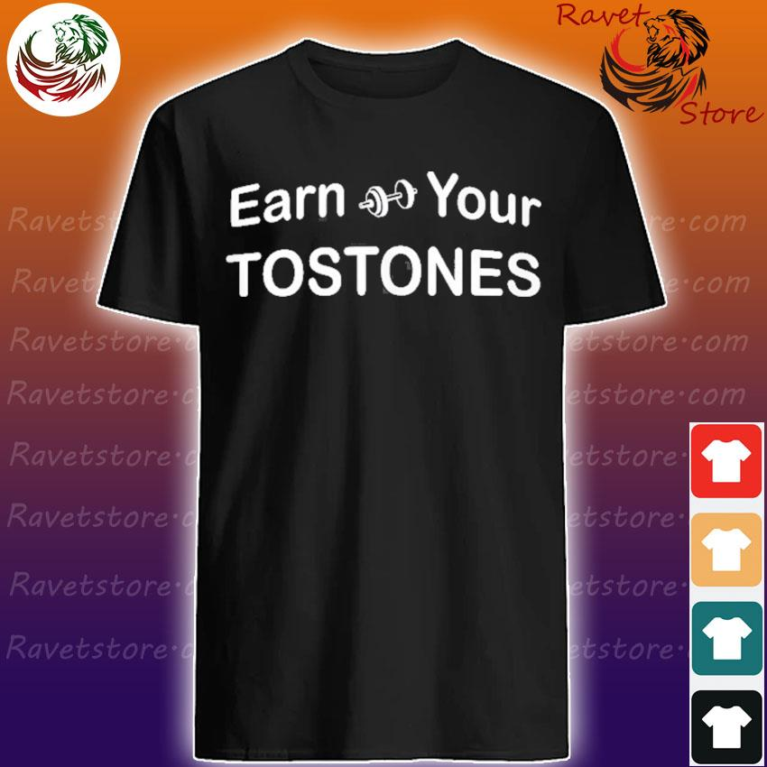 Earn your tostones shirt