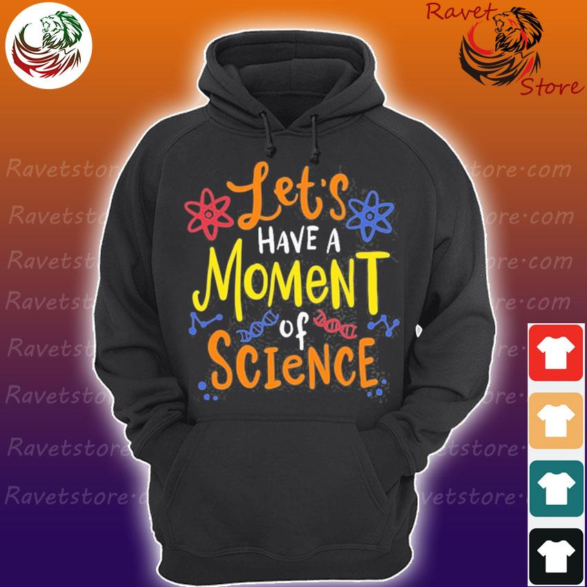 Let's have a moment of science for scientists and teachers Hoodie