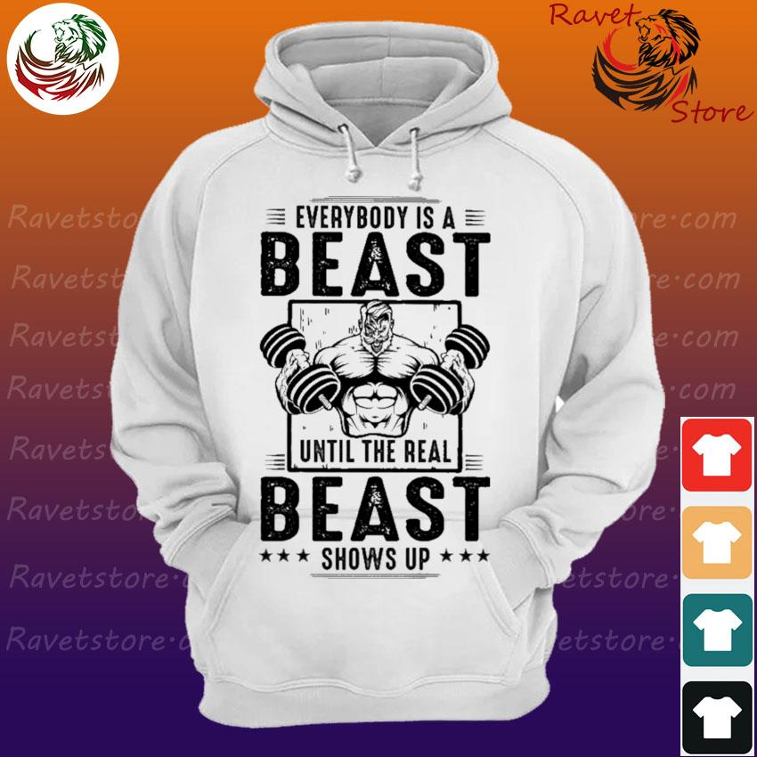 Man Lift Weights Everybody is a Beast until the real Beast shows up Hoodie