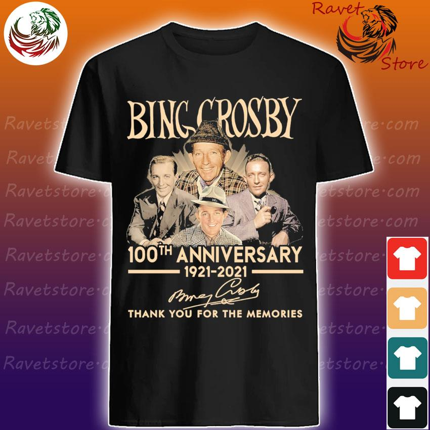 Official Bing Crosby 100th anniversary 1921 2021 thank you for the memories signature shirt