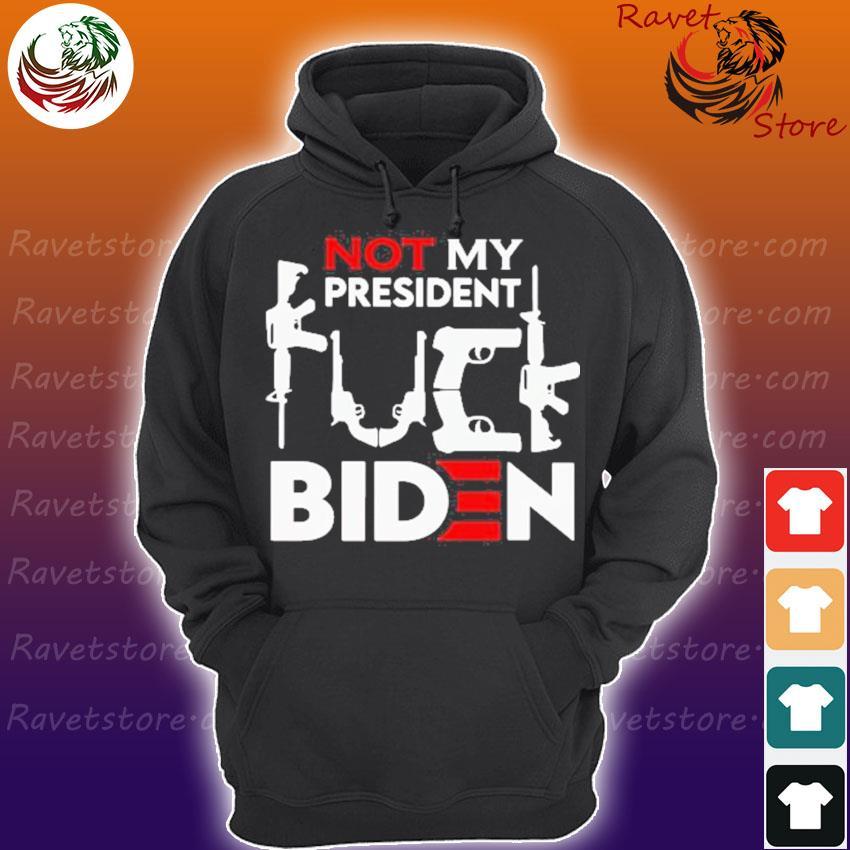 Official Not My President Guns Fuck Biden Shirt Hoodie