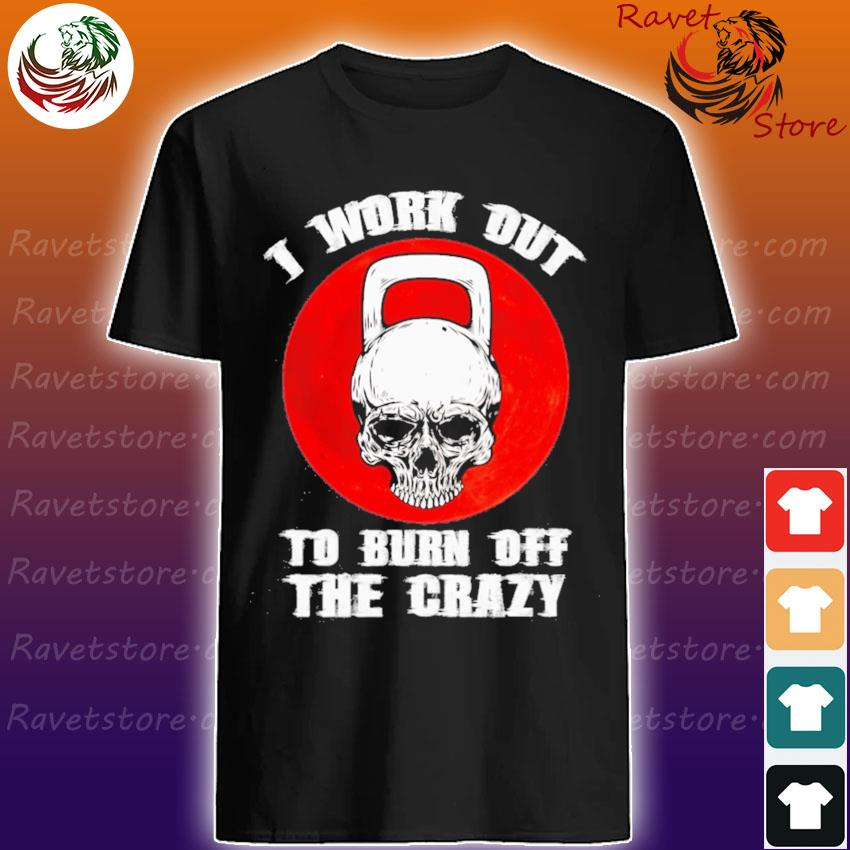 Skull I workout to burn off the Crazy moon shirt