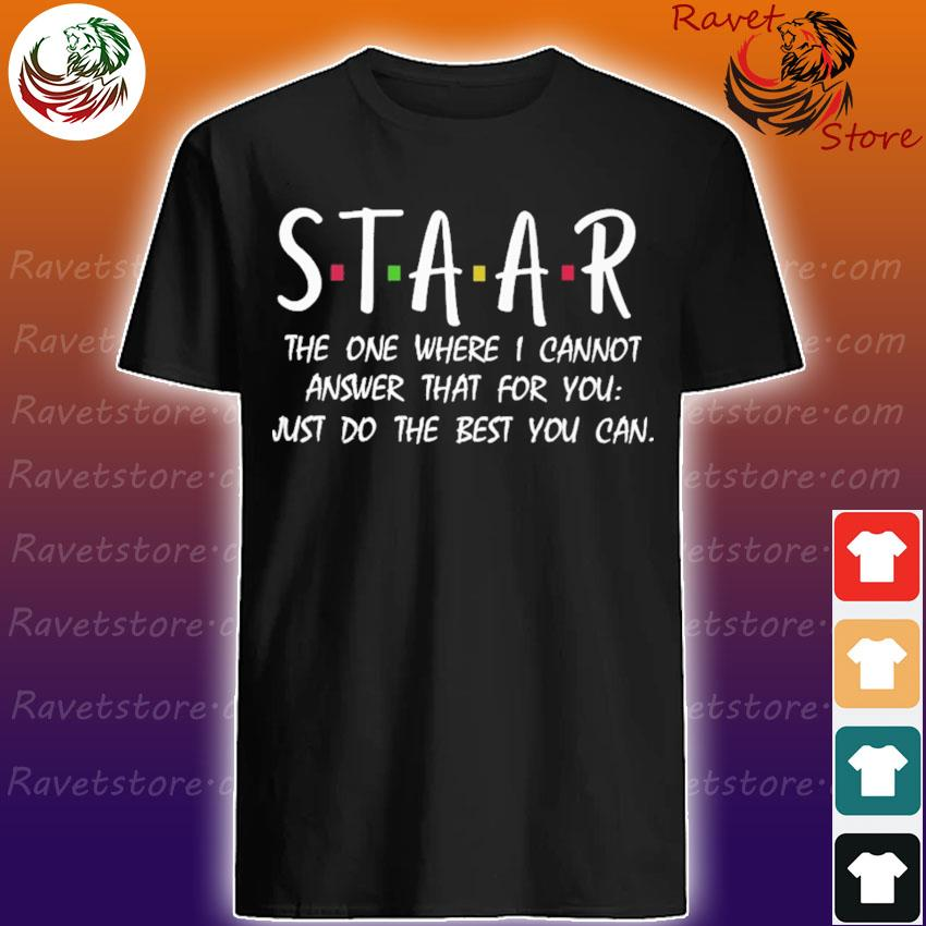 Staar the one where I cannot answer that for You just do the best You can shirt