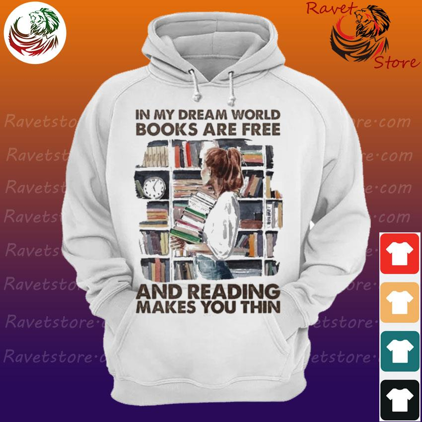 Woman In my Dream world Books are Free and reading makes You thin Hoodie