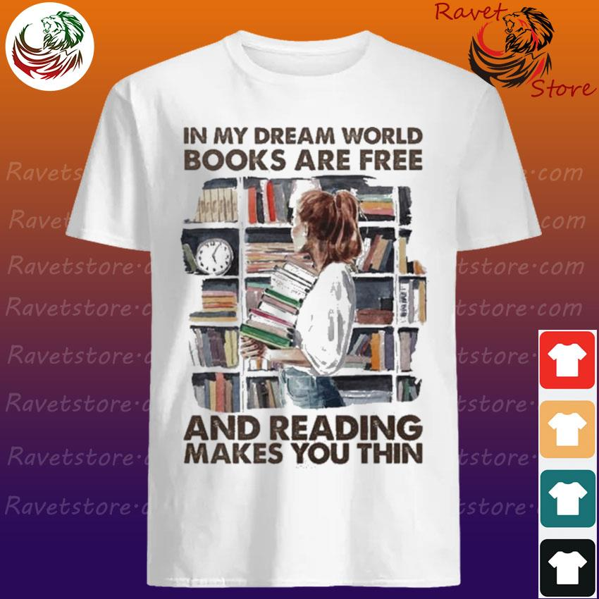 Woman In my Dream world Books are Free and reading makes You thin shirt