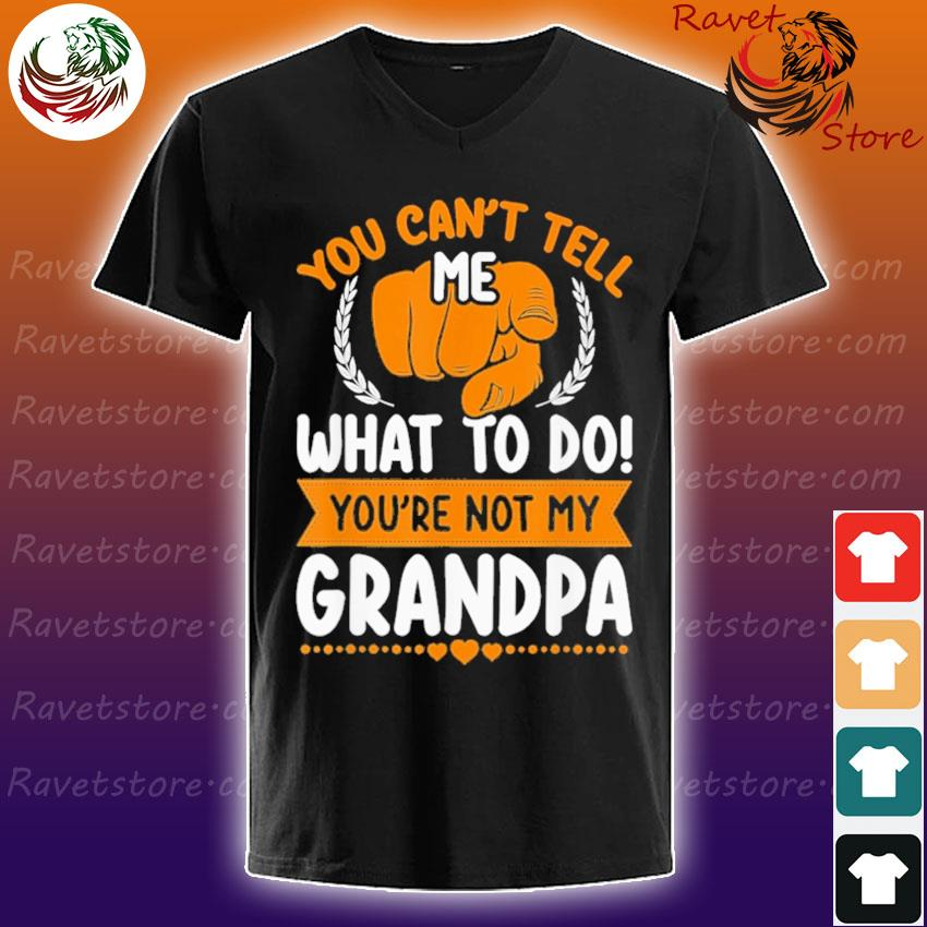 You Can't tell me what to do You're not my Grandpa V-Neck