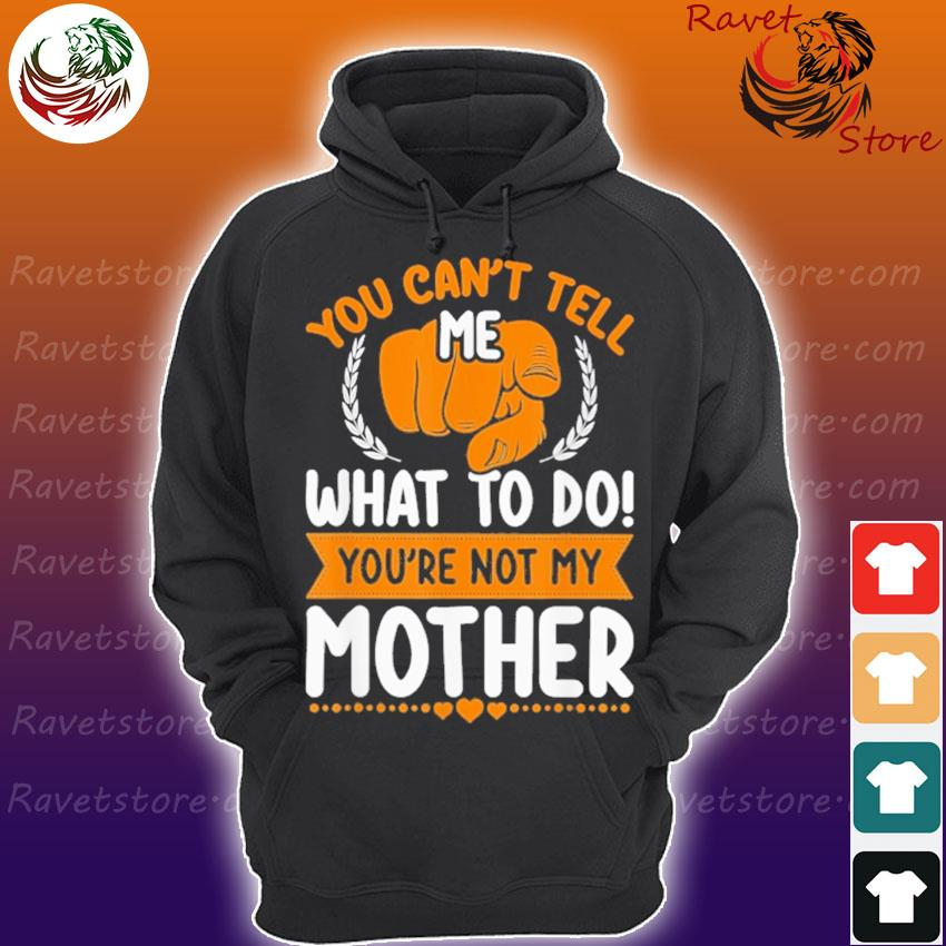 You Can't tell me what to do You're not my Mother Hoodie