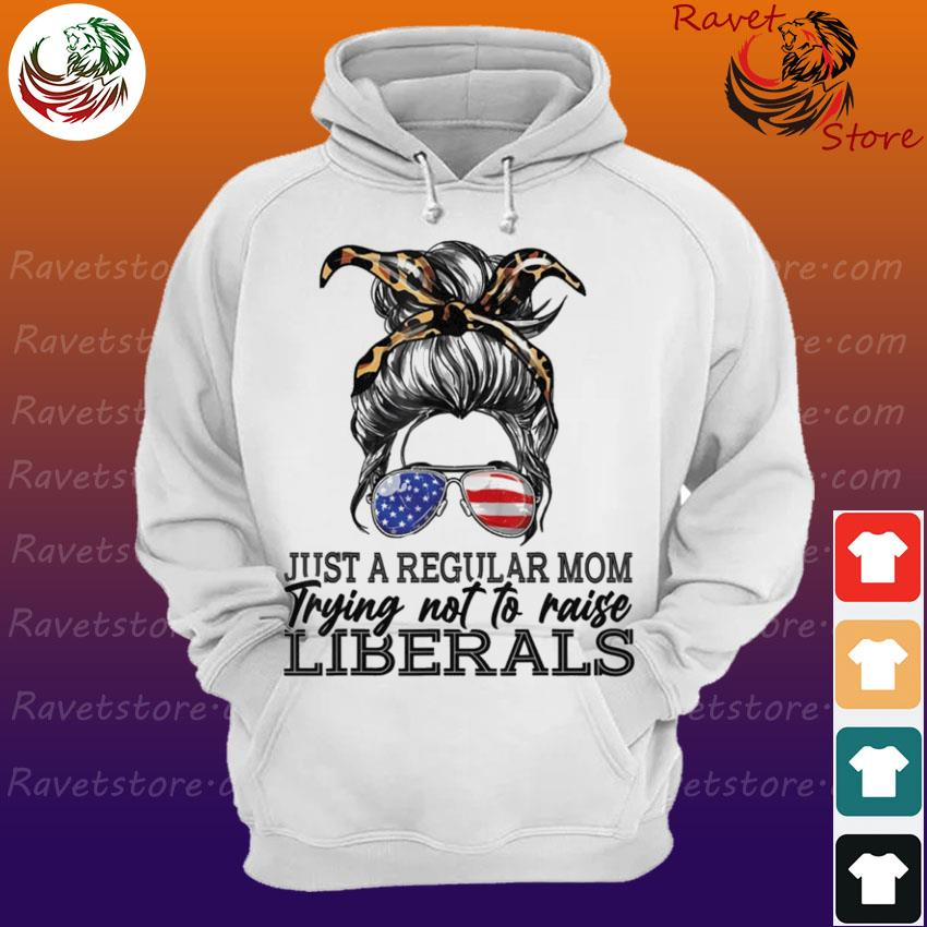 Official Just a regular mom trying not to raise liberals Shirt Hoodie