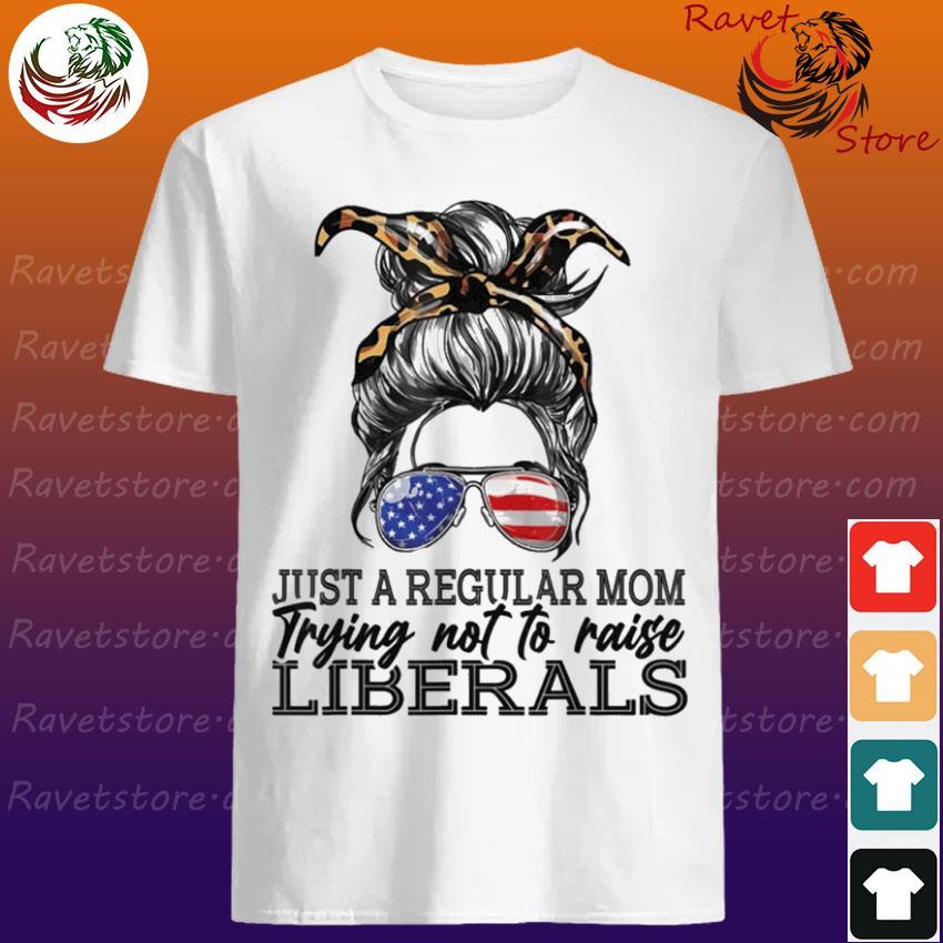 Official Just a regular mom trying not to raise liberals Shirt