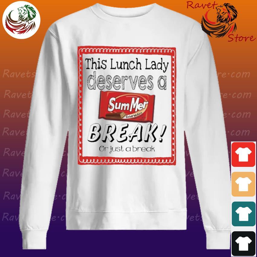 This Lunch Lady Principal Deserves a Summer Break or just a break Sweatshirt