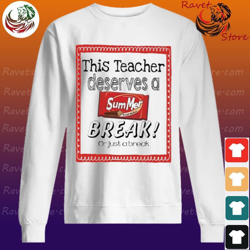 This Teacher Deserves a Summer Break or just a break Sweatshirt