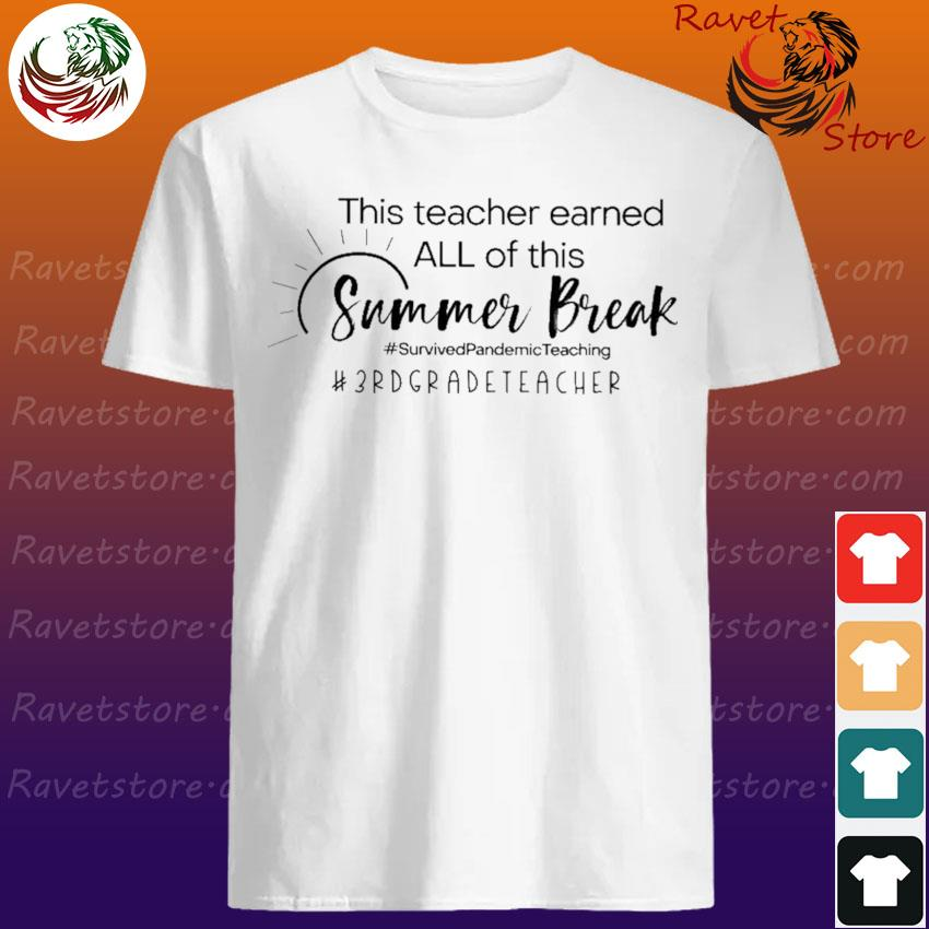 This Teacher earned all of this Summer Break #Survived Pandemic Teaching #3rd Grade Teacher shirt