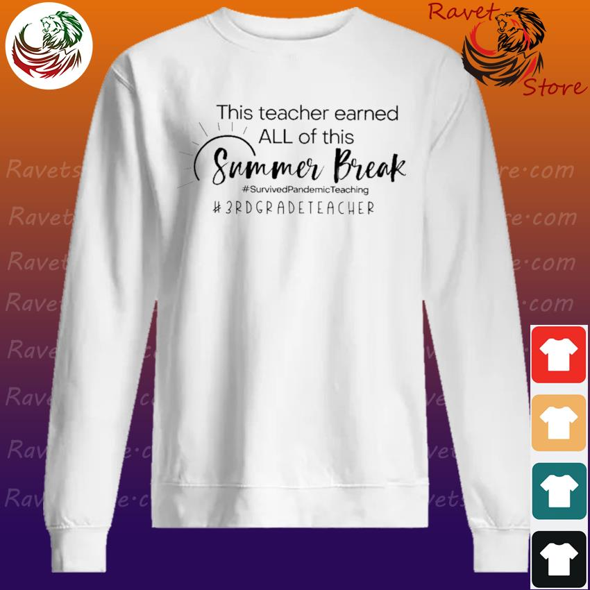 This Teacher earned all of this Summer Break #Survived Pandemic Teaching #3rd Grade Teacher Sweatshirt