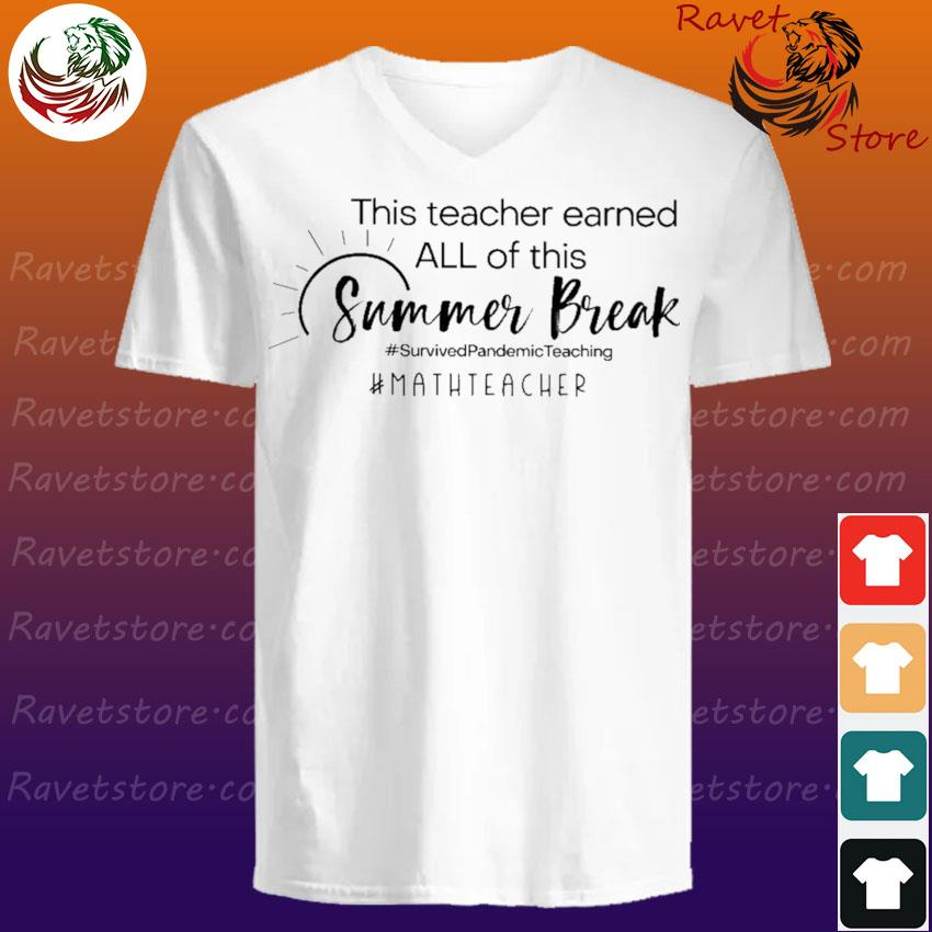 This Teacher earned all of this Summer Break #Survived Pandemic Teaching #Math Teacher V-Neck