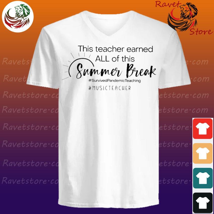 This Teacher earned all of this Summer Break #Survived Pandemic Teaching #Music Teacher V-Neck