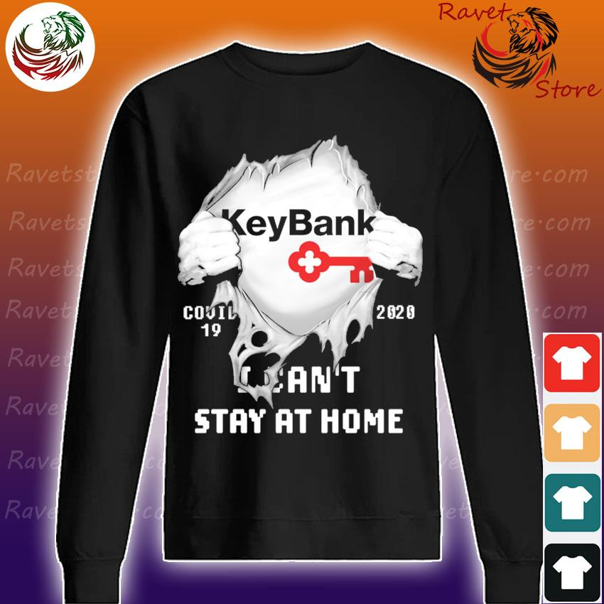 Blood inside Me KeyBank Covid 19 2020 I can't stay at home s Sweatshirt