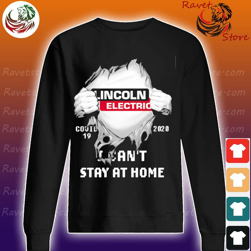 Blood inside Me Lincoln Electric Covid 19 2020 I can't stay at home s Sweatshirt