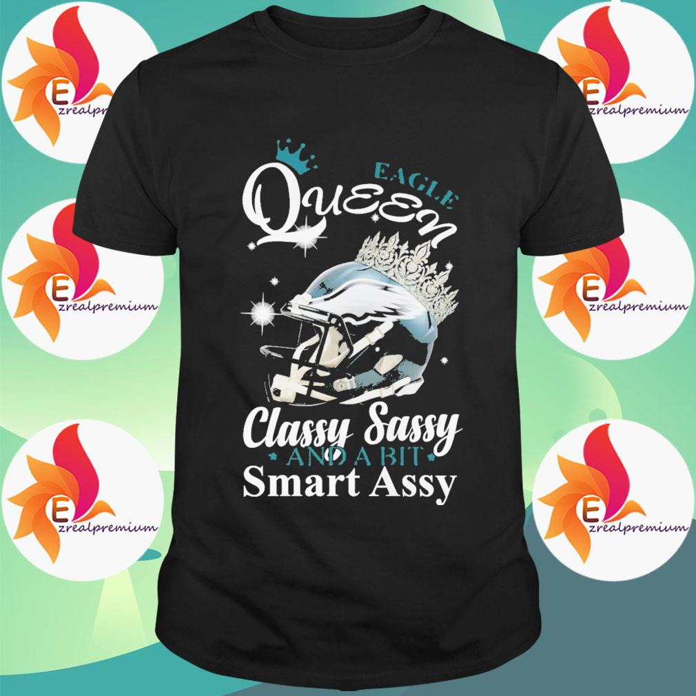 Eagle Queen Classy Sassy and a bit Smart assy shirt