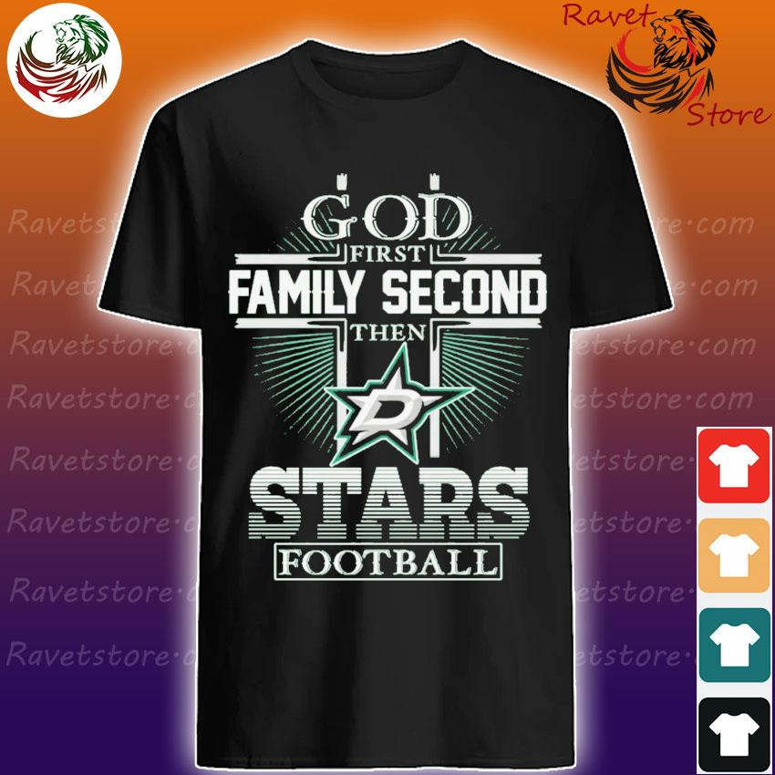 God first Family Second then Dallas Stá football shirt