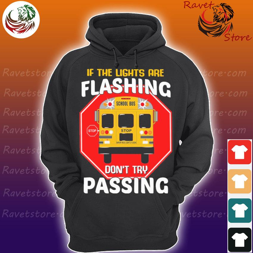 If the lights are Flashing School Bus don't try Passing s Hoodie