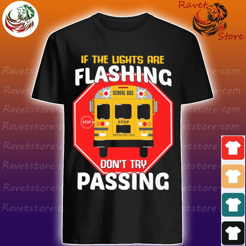 If the lights are Flashing School Bus don't try Passing shirt