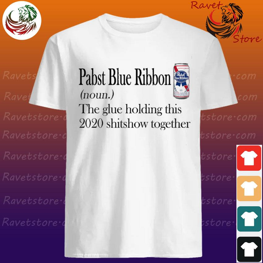 Pabst Blue Ribbon the glue holding this 2020 shishow together shirt