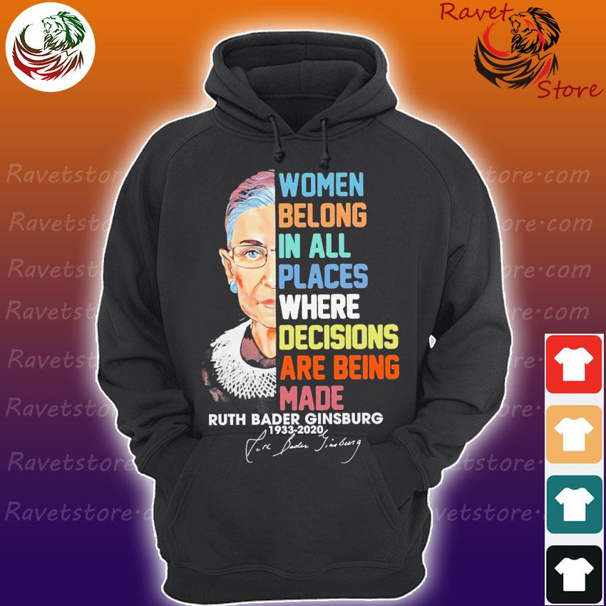 Ruth Bader Ginsburg 1933 2020 Women belong in all places where decisions are being made signature s Hoodie