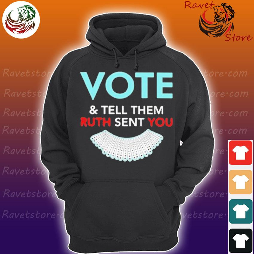 Ruth Bader Ginsburg Vote and tell them Ruth sent You s Hoodie