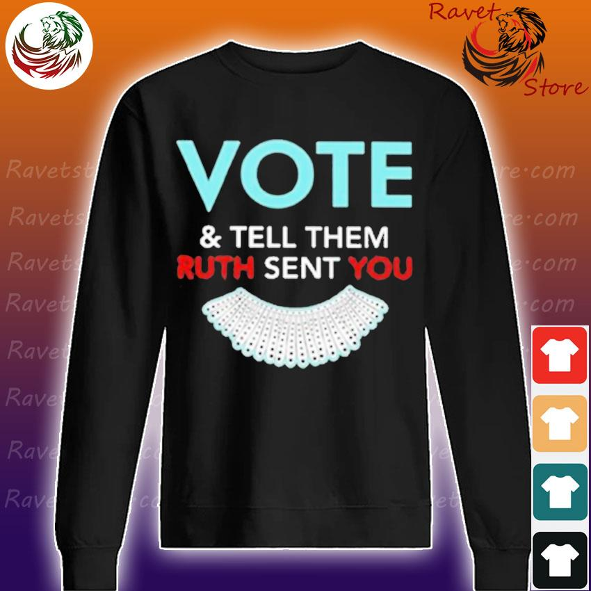 Ruth Bader Ginsburg Vote and tell them Ruth sent You s Sweatshirt