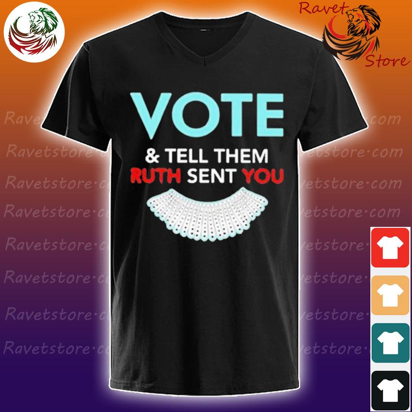 Ruth Bader Ginsburg Vote and tell them Ruth sent You s V-Neck