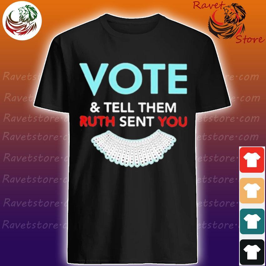 Ruth Bader Ginsburg Vote and tell them Ruth sent You shirt