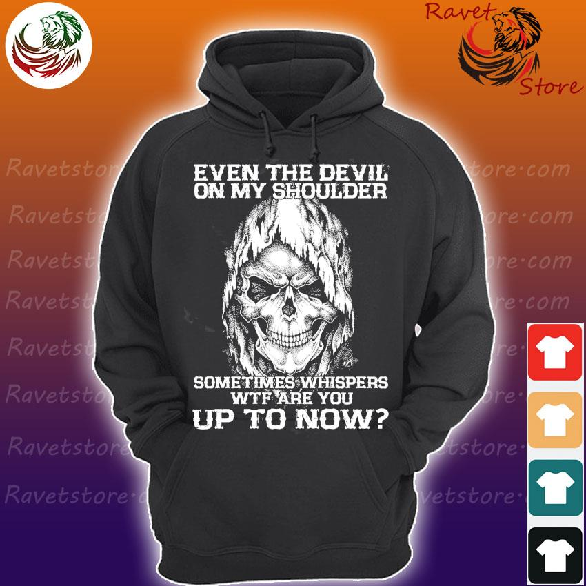Skull Even the Devil on My shoulder sometimes whispers wtf You up to now s Hoodie