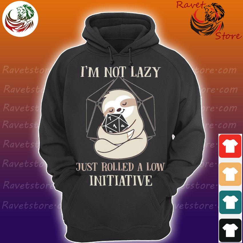Sloth I'm not lazy just rolled a low initiative s Hoodie