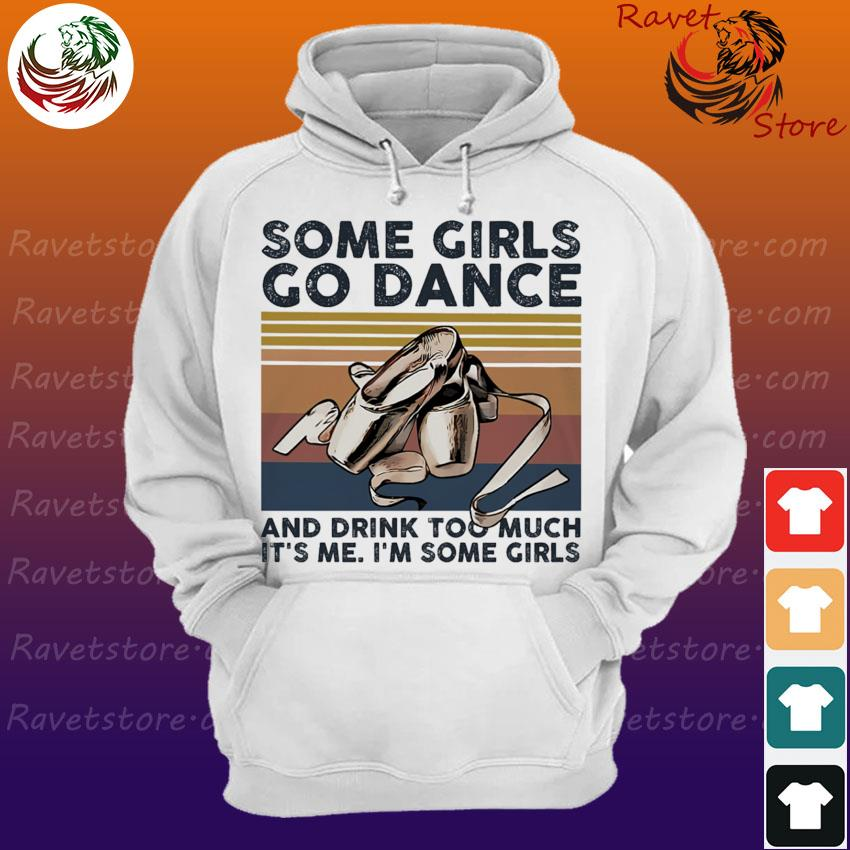 Some Girls go Dance and drink too much It's me I'm some Girls vintage s Hoodie