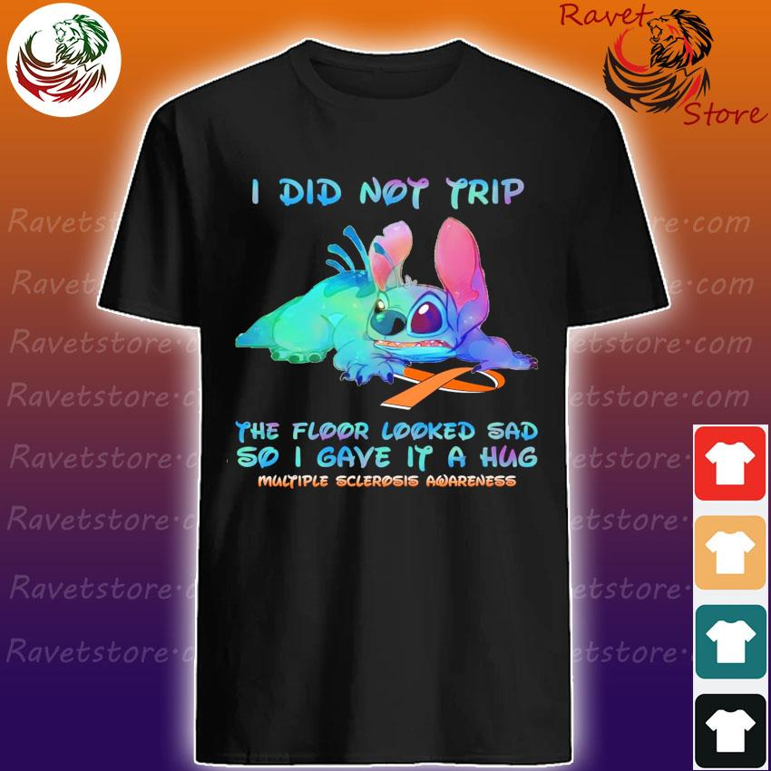 Stitch I did not trip the floor looked sad so I gave it a hug Multiple sclerosis awareness shirt