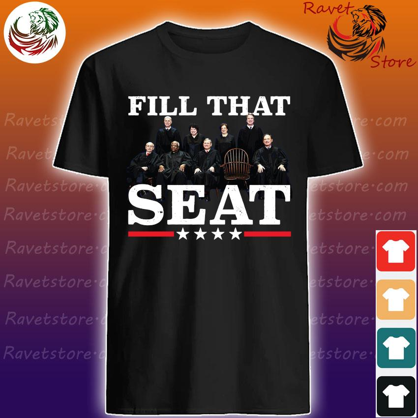 Supreme Court Justices Fill That Seat shirt