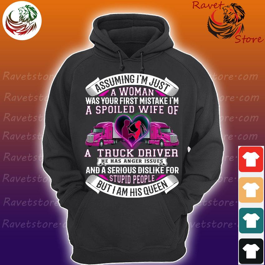 Assuming I'm just a Woman was your first mistake i'm a spoiled wife of a truck driver s Hoodie