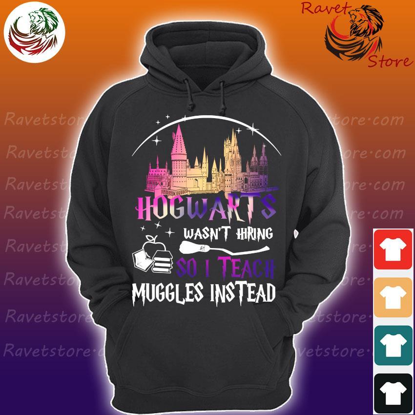 Hogwarts wasn't hiring so I Teach muggles instead s Hoodie