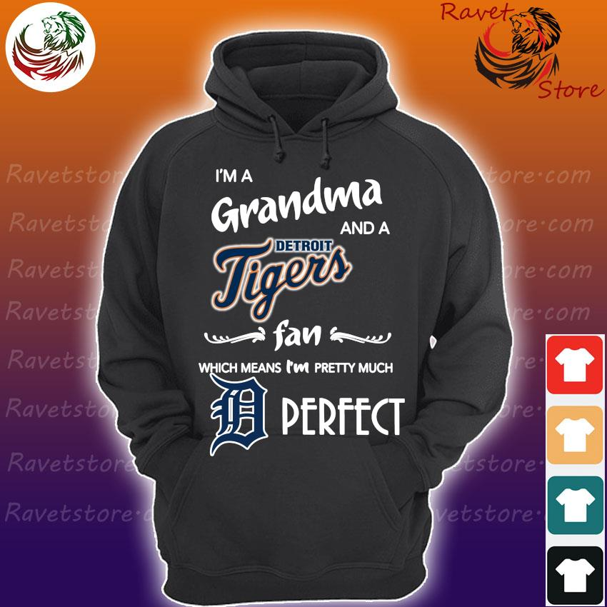 I'm Grandma and a Detroit Tigers fan which means I'm pretty much Perfect s Hoodie