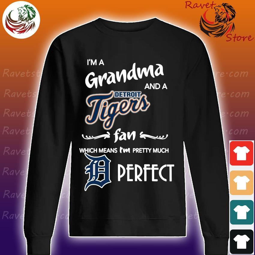 I'm Grandma and a Detroit Tigers fan which means I'm pretty much Perfect s Sweatshirt
