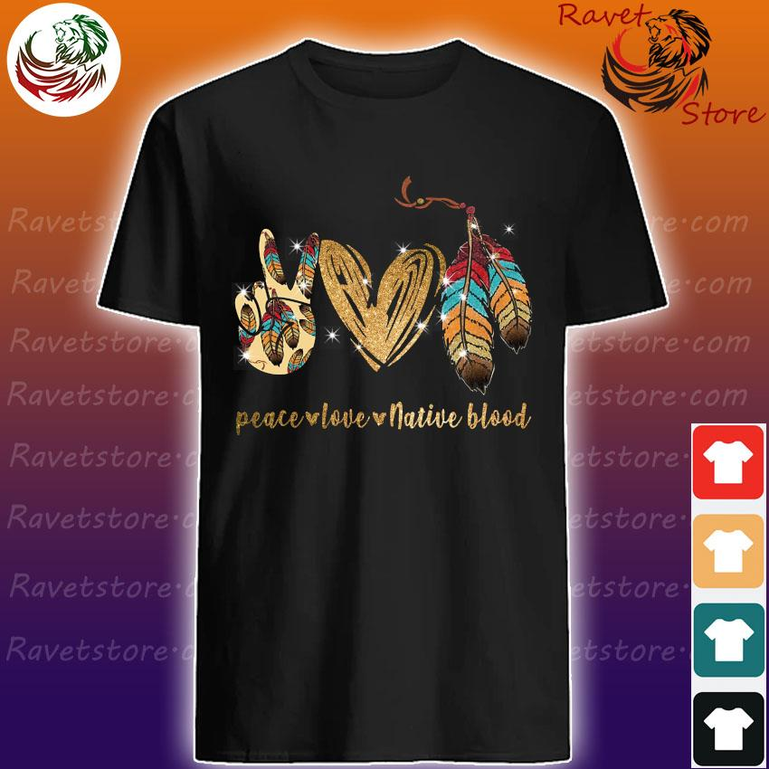 Peace Love Native Blood Diamond shirt