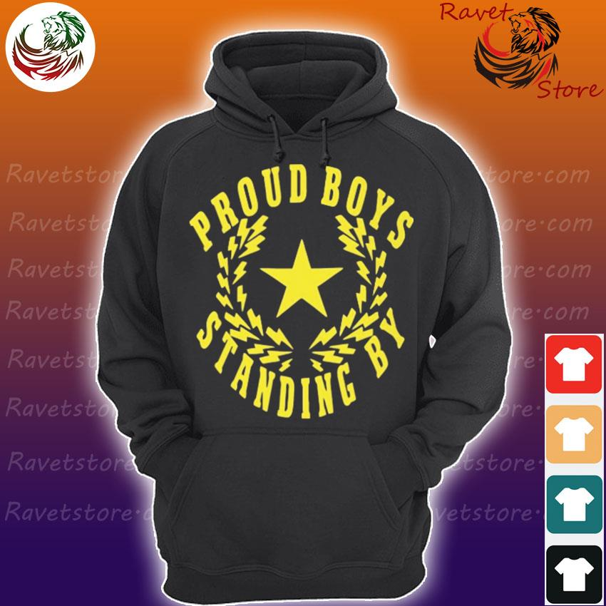 Proud Boys Standing By vote Trump s Hoodie
