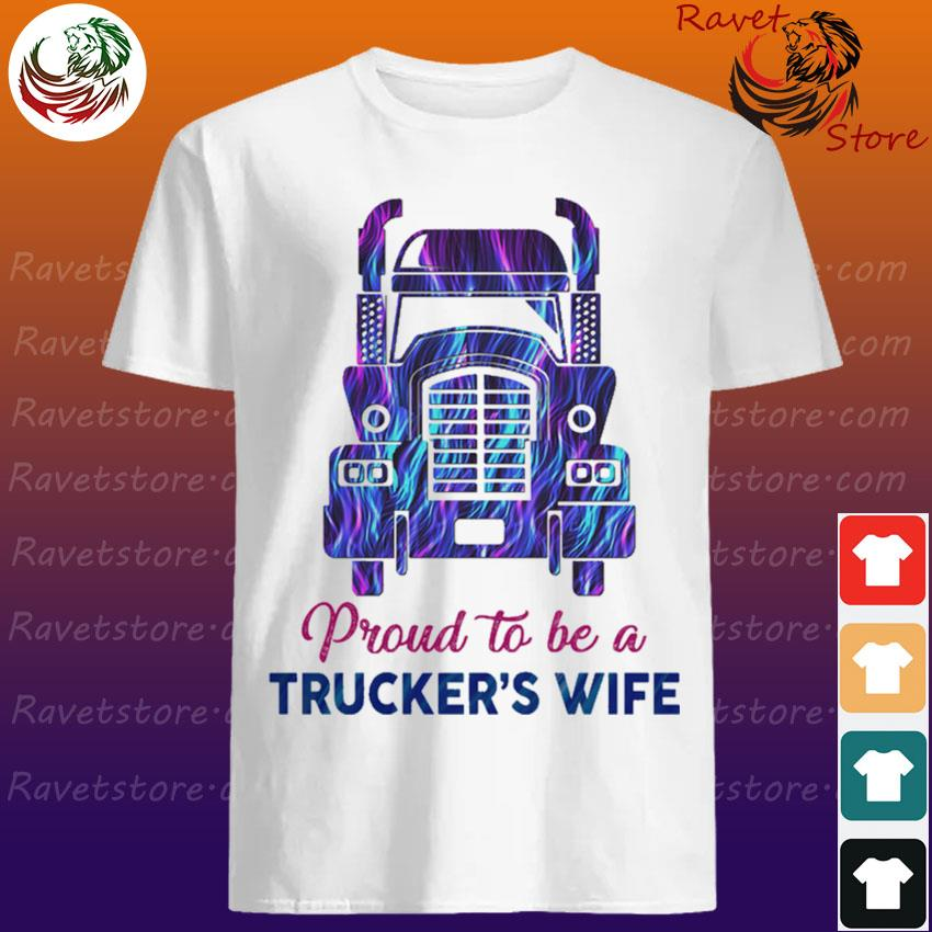 Proud to be a Trucker's wife shirt